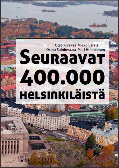 Seuraavat 400 000 helsinkiläistä, Otso Kivekäs, Mikko Särelä, Osmo Soininvaara ja Mari Holopainen
